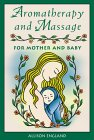Aromatherapy & Massage for Mother & Baby Book by Allison England