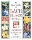 The Encyclopedia of Bach Flower Therapy by Mechthild Scheffer