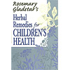 Herbal Remedies for Children's Health (Rosemary Gladstar's Herbal Remedies) Book